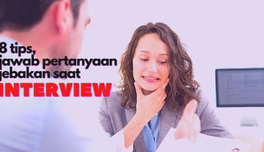 Pertanyaan Jebakan Saat Interview Kerja