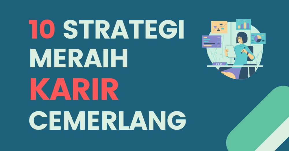 Ingin Meraih Karir Cemerlang? Lakukan 10 Strategi Ini!